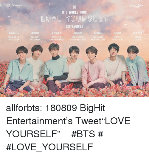 """America, Chicago, and Love: Bi  DENM  BTS WORLD TOUR  LOVE YOURSELF  NORTH AMERICA  LOS ANGELES  OAKLAND  FORT WORTH  HAMILTON  NEWARK  CHICAGO  2018.09.5-6,8-9  STAPLES CENTER  2018.09.12  ORACLE ARENA  2018.09.15-l6  CONVENTION CENTER  2018,09.20,22-23  2018.09.28-29  2018.10  FIRST ONTARIO CENTREPRUDENTIAL CENTER  UNITEO CENTER allforbts:  180809 BigHit Entertainment's Tweet""""LOVE YOURSELF"""" 일정 추가 안내#BTS #방탄소년단 #LOVE_YOURSELF"""