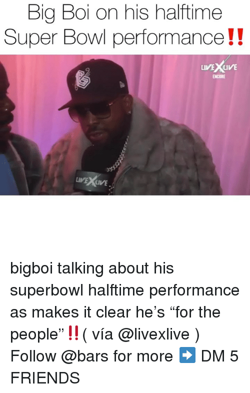"""Friends, Memes, and Super Bowl: Bia Boi on his halftime  Super Bowl performance!!  ENCORE  VE XLIVE bigboi talking about his superbowl halftime performance as makes it clear he's """"for the people""""‼️( vía @livexlive ) Follow @bars for more ➡️ DM 5 FRIENDS"""
