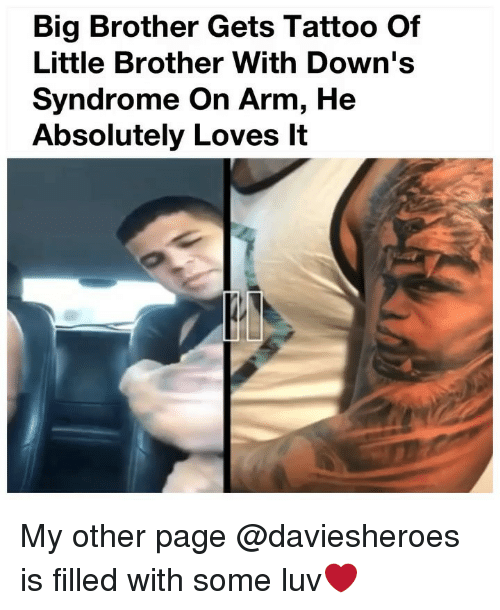 Funny, Tattoo, and Little Brother: Bia Brother Gets Tattoo Of  Little Brother With Down's  Syndrome On Arm, He  Absolutely Loves It My other page @daviesheroes is filled with some luv❤️