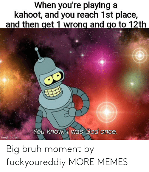 moment: Big bruh moment by fuckyoureddiy MORE MEMES