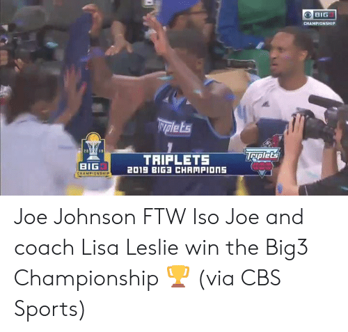 champions: BIG  CHAMPIONSHIP  Nplets  Taplet's  TRIPLETS  2019 BIG CHAMPIONS  BIG  CHAMPIONSHIP Joe Johnson FTW  Iso Joe and coach Lisa Leslie win the Big3 Championship 🏆  (via CBS Sports)