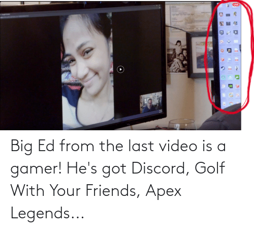 gamer: Big Ed from the last video is a gamer! He's got Discord, Golf With Your Friends, Apex Legends...