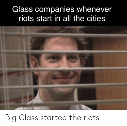 glass: Big Glass started the riots