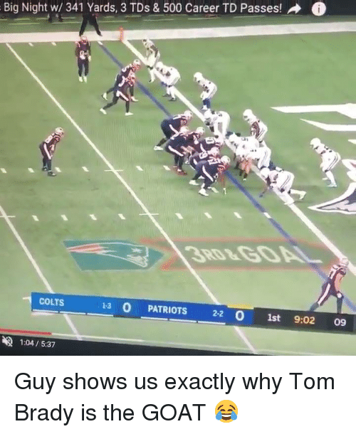 Indianapolis Colts, Nfl, and Patriotic: Big Night w/ 341 Yards, 3 TDs & 500 Career TD Passes!  COLTS  13 O PATRIOTS 22 0 1st 9:02 09  1:04 / 5:37 Guy shows us exactly why Tom Brady is the GOAT 😂