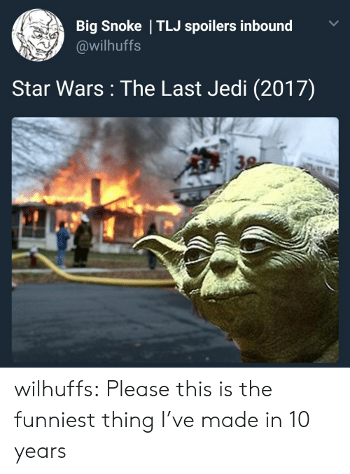 Snoke: Big Snoke TLJ spoilers inbound  @wilhuffs  Star Wars : The Last Jedi (2017)  38 wilhuffs: Please this is the funniest thing I've made in 10 years