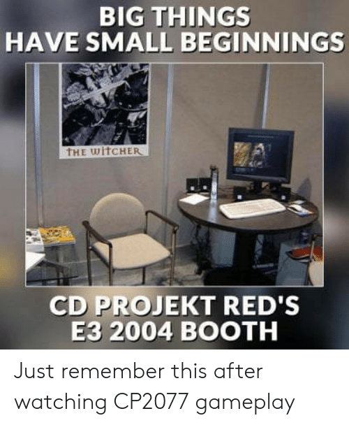 Reds, Witcher, and The Witcher: BIG THINGS  HAVE SMALL BEGINNINGS  THE wiTCHER  CD PROJEKT RED's  E3 2004 BOOTH Just remember this after watching CP2077 gameplay