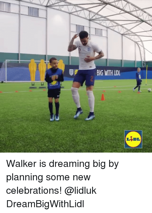 Memes, 🤖, and Big: BIG WITH LD Walker is dreaming big by planning some new celebrations! @lidluk DreamBigWithLidl