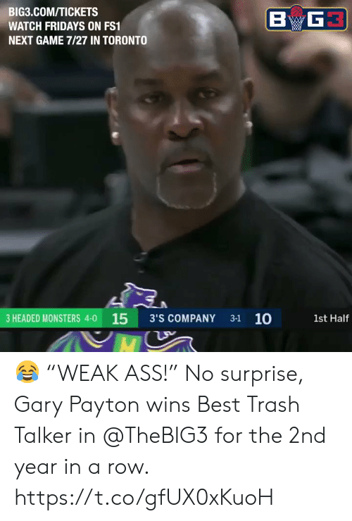 "Toronto: BIG3.COM/TICKETS  WATCH FRIDAYS ON FS1  NEXT GAME 7/27 IN TORONTO  3 HEADED MONSTERS 4-0 15 3'S COMPANY 31 10  1st Half 😂 ""WEAK ASS!""   No surprise, Gary Payton wins Best Trash Talker in @TheBIG3 for the 2nd year in a row.    https://t.co/gfUX0xKuoH"