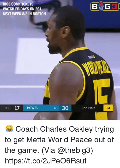 Memes, The Game, and Boston: BIG3.COM/TICKETS  WATCH FRIDAYS ON FS1  NEXT WEEK 8/3 IN BOSTON  2-3 17 POWER  41 30 2nd Half  14 😂 Coach Charles Oakley trying to get Metta World Peace out of the game.    (Via @thebig3) https://t.co/2JPeO6Rsuf