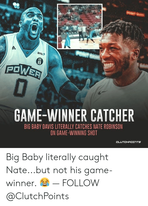 Game, Nate Robinson, and Power: BIG3  RB  POWER  O  GAME-WINNER CATCHER  BIG BABY DAVIS LITERALLY CATCHES NATE ROBINSON  ON GAME-WINNING SHOT  CLUTCHPOINTS Big Baby literally caught Nate...but not his game-winner. 😂 — FOLLOW @ClutchPoints