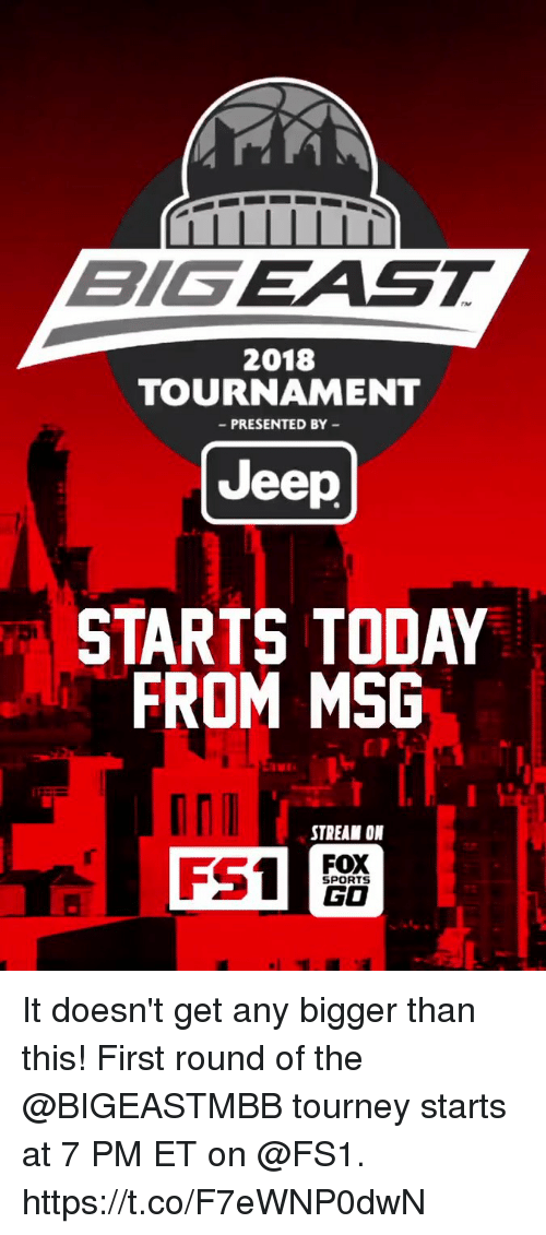 Go Sports: BIGEAST  2018  TOURNAMENT  PRESENTED BY  Jeep  STARTS TODAY  FROM MSG  STREAM ON  FOX  GO  SPORTS It doesn't get any bigger than this!  First round of the @BIGEASTMBB tourney starts at 7 PM ET on @FS1. https://t.co/F7eWNP0dwN