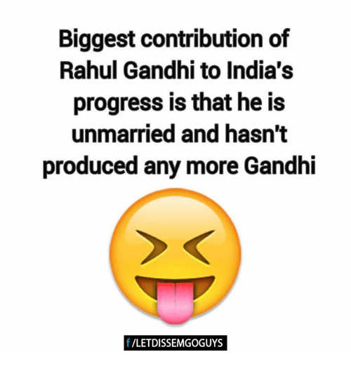 Rahul Gandhi: Biggest contribution of  Rahul Gandhi to India's  progress is that he is  unmarried and hasn't  produced any more Gandhi  f /LETDISSEMGOGUYS