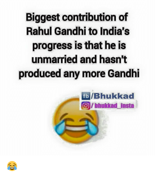 Rahul Gandhi: Biggest contribution of  Rahul Gandhi to India's  progress is that he is  unmarried and hasn't  produced any more Gandhi  fb /Bhukkad  Onhukkad Insta 😂