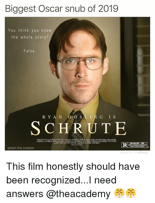 Adam The Creator: Biggest Oscar snub of 2019  You think you kn o w  the whole story?  False.  R Y A N G O S LIN G I S  SCHRUTE  RESTRICTED  PARENT OR ADULT GUARDI  adam.the.creator  MOMUS This film honestly should have been recognized...I need answers @theacademy 😤😤