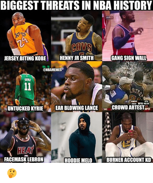 J.R. Smith, Nba, and Gang: BIGGEST THREATS IN NBA HISTORY  RS  JERSEY BITING KOBE HENNY JR SMITH  GANG SIGN WALL  ONBAMEMES  ETH  IND 459  UNTUCKED KYRIE  EAR BLOWING LANCECROWDARTEST  SAC  35  HEAT  FACEMASK LEBRON  HOODIE MELO  BURNER ACCOUNT KD 🤔