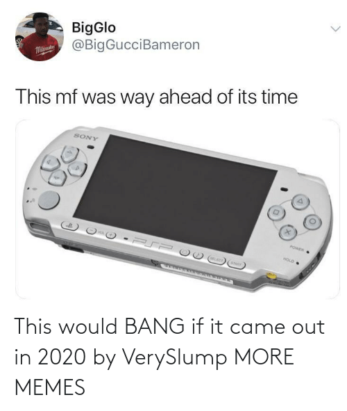 hold: BigGlo  @BigGucciBameron  Malaue  This mf was way ahead of its time  SONY  POWER  HOLD  OELECT  STARY This would BANG if it came out in 2020 by VerySlump MORE MEMES