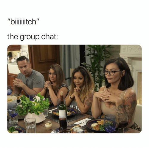 """Group Chat, Chat, and Girl Memes: """"biiiitch""""  the group chat"""