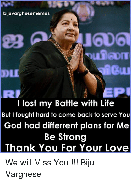 we will miss you: bijuvarghesememes  EPU  I lost my Battle with Life  But I fought hard to come back to serve You  God had differrent plans for Me  Be Strong  Thank You For Your Love We will Miss You!!!!  Biju Varghese