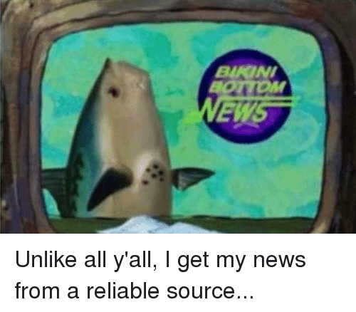 I Get My News From A Reliable Source: BIKINI  EWST Unlike all y'all, I get my news from a reliable source...