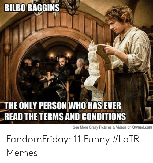 funny lotr: BILBO BAGGINS  THE ONLY PERSON WHO HAS EVER  READ THE TERMS AND CONDITIONS  See More Crazy Pictures &Videos on Owned.com FandomFriday: 11 Funny #LoTR Memes