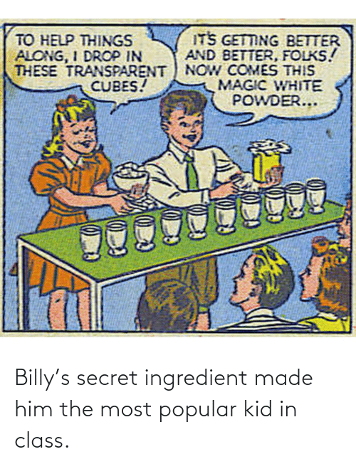 secret: Billy's secret ingredient made him the most popular kid in class.