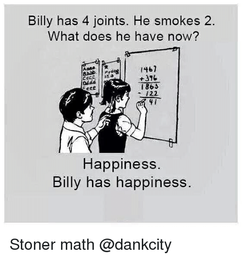 Memes, Math, and What Does: Billy has 4 joints. He smokes 2.  What does he have now?  +310  1863  122  fi  Happiness  Billy has happines Stoner math @dankcity
