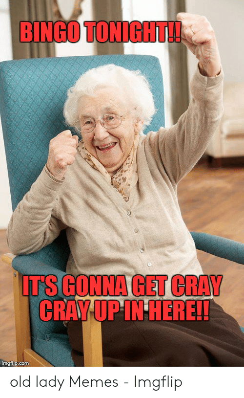 Old Lady Memes: BINGO TONIGHT!!  TS GONNA GET CRAY old lady Memes - Imgflip