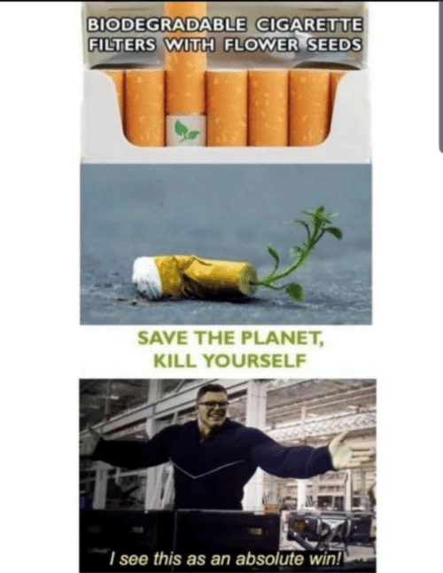 Filters: BIODEGRADABLE CIGARETTE  FILTERS WITH FLOWER SEEDS  SAVE THE PLANET,  KILL YOURSELF  I see this as an absolute wiin!