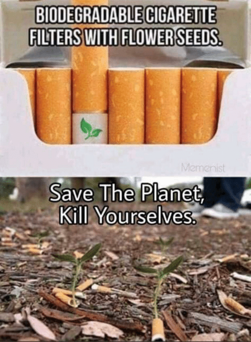 Filters: BIODEGRADABLE CIGARETTE  FILTERS WITH FLOWER SEEDS  THID  Memenist  Save The Planet  Kill Yourselves.