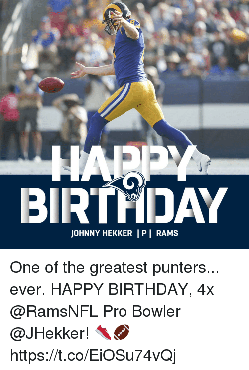 Birthday, Memes, and Happy Birthday: BIRTHDAY  JOHNNY HEKKER P | RAMS One of the greatest punters... ever.  HAPPY BIRTHDAY, 4x @RamsNFL Pro Bowler @JHekker! 👟🏈 https://t.co/EiOSu74vQj