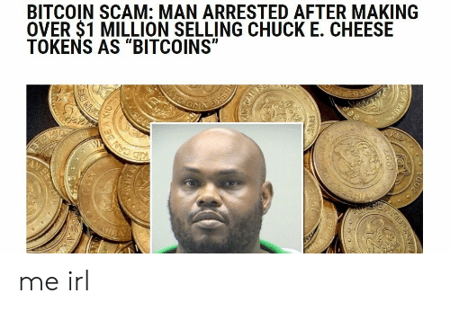 """Chuck E Cheese, Irl, and Me IRL: BITCOIN SCAM: MAN ARRESTED AFTER MAKING  OVER $1 MILLION SELLING CHUCK E. CHEESE  TOKENS AS """"BITCOINS"""" me irl"""