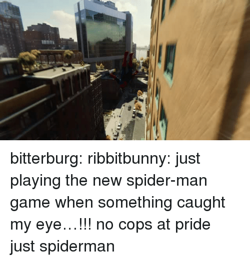 Spider, SpiderMan, and Tumblr: bitterburg:  ribbitbunny: just playing the new spider-man game when something caught my eye…!!!   no cops at pride just spiderman