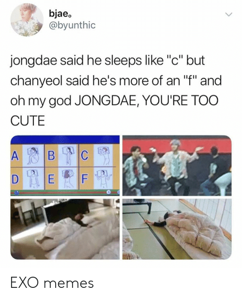 "too cute: bjaeo  @byunthic  jongdae said he sleeps like ""c"" but  chanyeol said he's more of an ""f"" and  oh my god JONGDAE, YOU'RE TOO  CUTE  F EXO memes"