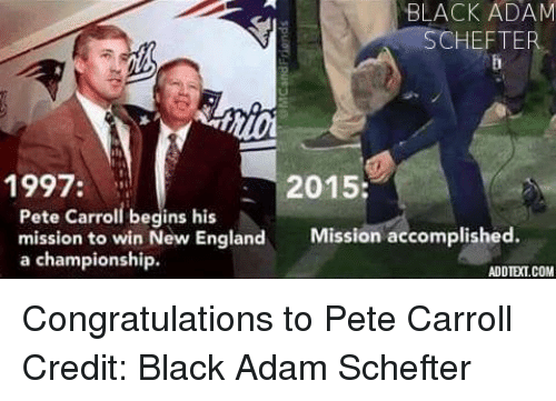 England, Nfl, and Pete Carroll: BLACK ADAM  SCHEFTER  1997  2015:  Pete Carroll begins his  mission to win New England  Mission accomplished  a championship.  ADDIETCOM Congratulations to Pete Carroll  Credit: Black Adam Schefter