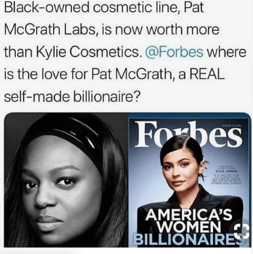 Forbes: Black-owned cosmetic line, Pat  McGrath Labs, is now worth more  than Kylie Cosmetics. @Forbes where  is the love for Pat McGrath, a REAL  self-made billionaire?  Foxbes  YLIE JENNER  AMERICA'S  WOMEN  BILLIONAIRE