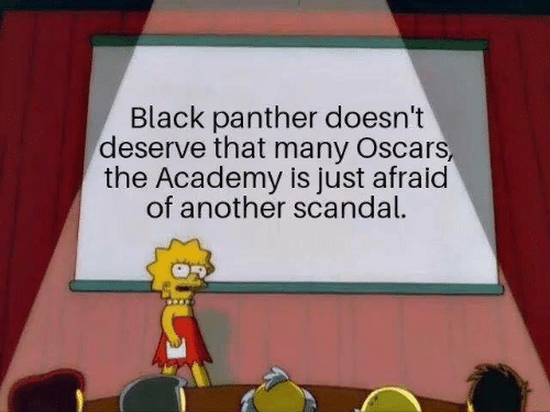 Oscars: Black panther doesn't  deserve that many Oscars,  the Academy is just afraid  of another scandal.