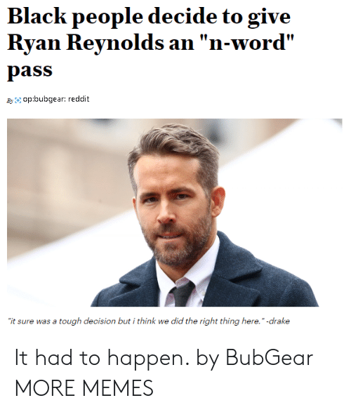 """Dank, Drake, and Memes: Black people decide to give  Ryan Reynolds an """"n-word'  pass  Byop:bubgear: reddit  it sure was a tough decision but i think we did the right thing here."""" -drake It had to happen. by BubGear MORE MEMES"""