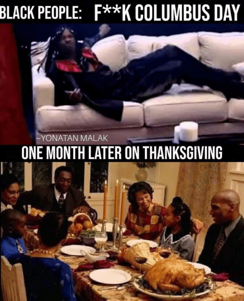 Black People: BLACK PEOPLE: F**K COLUMBUS DAY  ~YONATAN MALAK  ONE MONTH LATER ON THANKSGIVING