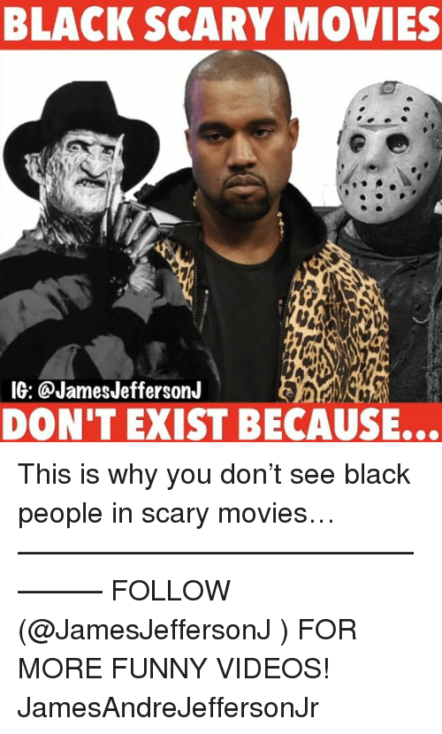 scari movie: BLACK SCARY MOVIES  IG: @James JeffersonJ  DON'T EXIST BECAUSE... This is why you don't see black people in scary movies… ————————————————— FOLLOW (@JamesJeffersonJ ) FOR MORE FUNNY VIDEOS! JamesAndreJeffersonJr