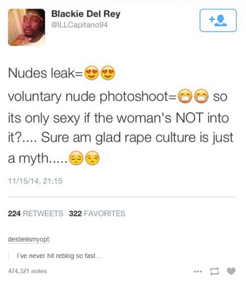 Sexying: Blackie Del Rey  @ILLCapitano94  Nudes leak  voluntary nude photoshoot  O so  its only sexy if the woman's NOT into  it?.... Sure am glad rape culture is just  a myth  11/15/14, 21:15  224  RETWEETS 322  FAVORITES  destielismyopt  I've never hit reblog so fast...  474,321 notes