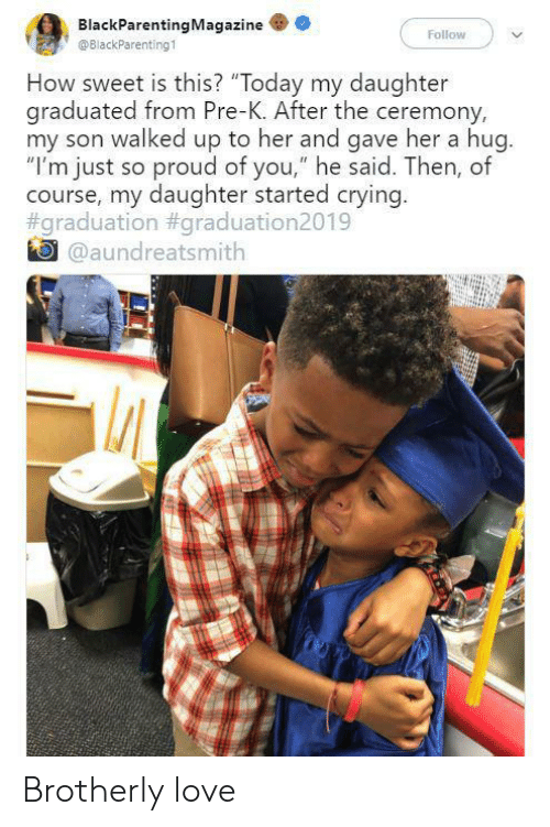 """So Proud Of You: BlackParentingMagazine  Follow  @BlackParenting1  How sweet is this? """"Today my daughter  graduated from Pre-K. After the ceremony,  my son walked up to her and gave her a hug.  """"I'm just so proud of you,"""" he said. Then, of  course, my daughter started crying.  #graduation #graduation2019  @aundreatsmith Brotherly love"""