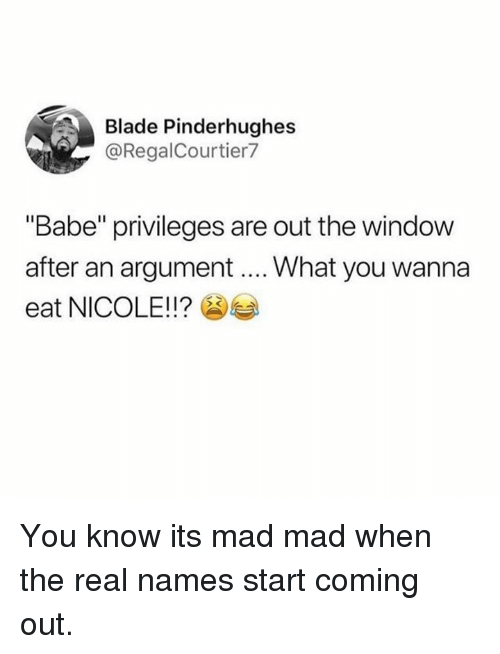 "Blade, Dank, and The Real: Blade Pinderhughes  @RegalCourtier7  ""Babe"" privileges are out the window  after an argument... What you wanna  eat NICOLE!!? You know its mad mad when the real names start coming out."