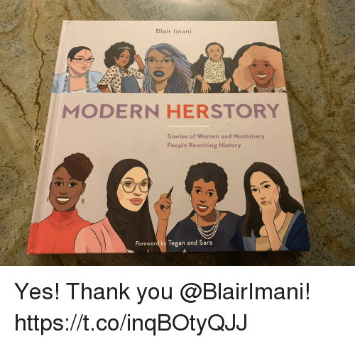 Yes Thank You: Blair Iman  MODERN HERSTORY  Stories of Women and Nonbinary  People Rewriting History  Foreword by Tegan and Sara Yes! Thank you @BlairImani! https://t.co/inqBOtyQJJ