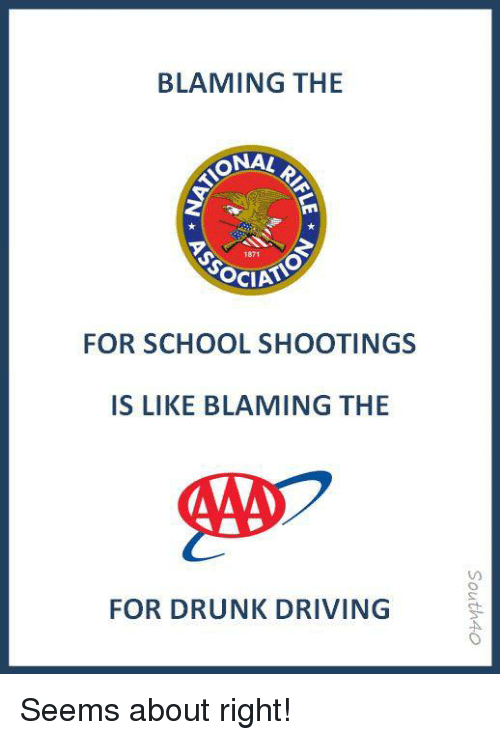 drunk driving: BLAMING THE  ONA!  1871  FOR SCHOOL SHOOTINGS  IS LIKE BLAMING THE  FOR DRUNK DRIVING Seems about right!