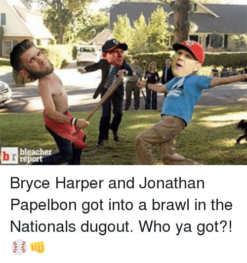 Sports, Bleacher Report, and Bryce Harper: bleacher  report  b Bryce Harper and Jonathan Papelbon got into a brawl in the Nationals dugout. Who ya got?! ⚾️👊