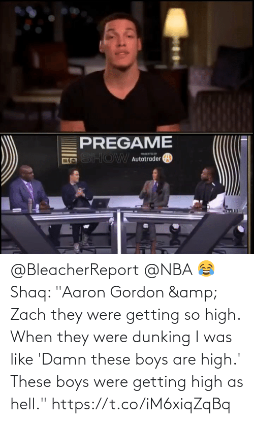 "Zach: @BleacherReport @NBA 😂 Shaq: ""Aaron Gordon & Zach they were getting so high. When they were dunking I was like 'Damn these boys are high.' These boys were getting high as hell.""   https://t.co/iM6xiqZqBq"
