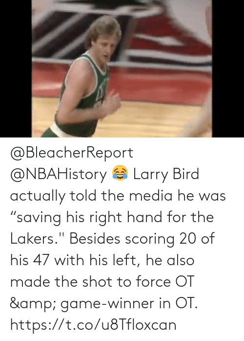 """force: @BleacherReport @NBAHistory 😂 Larry Bird actually told the media he was """"saving his right hand for the Lakers.""""   Besides scoring 20 of his 47 with his left, he also made the shot to force OT & game-winner in OT.   https://t.co/u8Tfloxcan"""