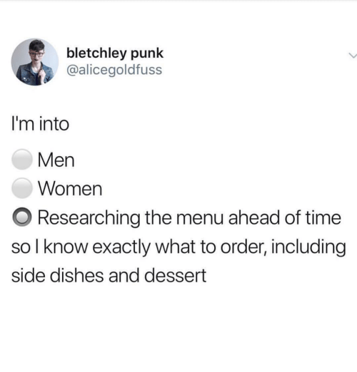 Dessert, Time, and Women: bletchley punk  @alicegoldfuss  I'm into  Men  Women  O Researching the menu ahead of time  so l know exactly what to order, including  side dishes and dessert