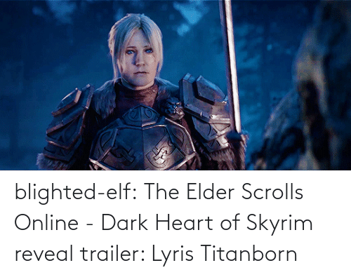 Elf: blighted-elf:  The Elder Scrolls Online - Dark Heart of Skyrim reveal trailer: Lyris Titanborn