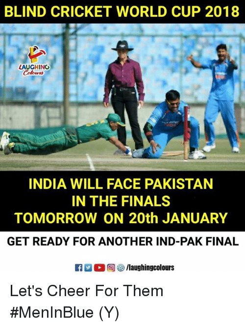 cricket world cup: BLIND CRICKET WORLD CUP 2018  LAUGHING  INDIA WILL FACE PAKISTAN  IN THE FINALS  TOMORROW ON 20th JANUARY  GET READY FOR ANOTHER IND-PAK FINAL  R  回參/laughingcolours Let's Cheer For Them  #MenInBlue (Y)